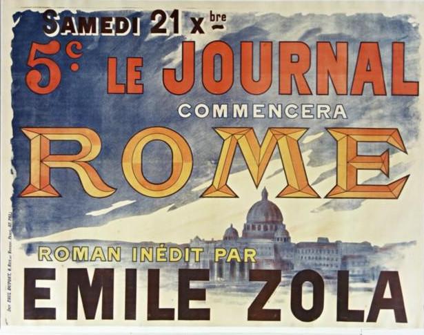 """Image - Affiche pour la parution de <em>Rome </em>en feuilleton"""" /></a></p> </div><h3>Commentaires</h3><p><em>Rome</em>, deuxième volume du cycle des<em> Trois Villes</em>, paraît en feuilleton dans <em>Le Journal</em>, du 21 décembre 1895 au 8 mai 1896 et, au même moment, dans <em>La Tribuna</em> de Rome, du 24 décembre 1895 au 14 mai 1896. Il est repris dans <em>La Revue hebdomadaire</em>, du 27 juin au 12 septembre 1896. Le roman sort chez Charpentier et Fasquelle le 8 mai 1896.</p><h3>Auteur</h3><p>Non déterminé</p><h3>Date</h3><p>1895</p><h3>Mots-clés</h3><ul class="""